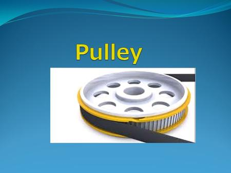 What is Pulley ? Pulley : It is a simple machine made up of a wheel and a rope. Wheel is nothing but a grooved rim around which a cord passes. The rope.