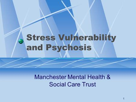 1 Stress Vulnerability and Psychosis Manchester Mental Health & Social Care Trust.