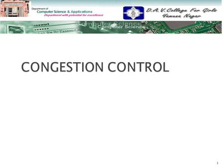 1.  Congestion Control Congestion Control  Factors that Cause Congestion Factors that Cause Congestion  Congestion Control vs Flow Control Congestion.