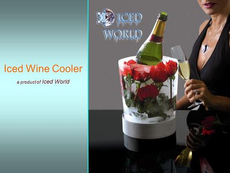 Iced Wine Cooler a product of Iced World Iced Wine Cooler is the first of a new generation of products with the task of making the table both beauty.