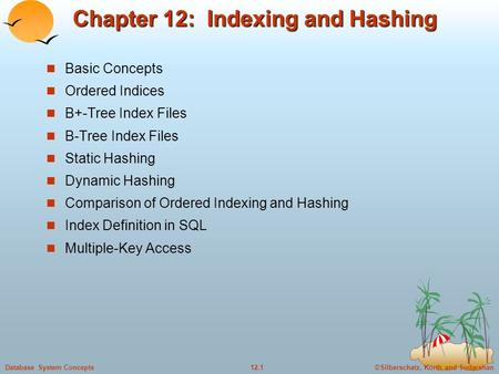 ©Silberschatz, Korth and Sudarshan12.1Database System Concepts Chapter 12: Indexing and Hashing Basic Concepts Ordered Indices B+-Tree Index Files B-Tree.