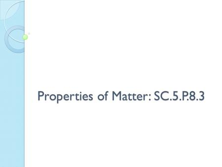 Properties of Matter: SC.5.P.8.3