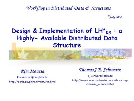 Design & Implementation of LH* RS : a Highly- Available Distributed Data Structure Rim Moussa
