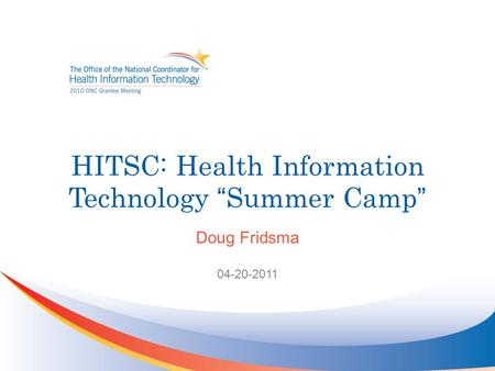 "HITSC: Health Information Technology ""Summer Camp"" Doug Fridsma 04-20-2011."