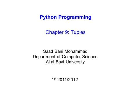 Python Programming Chapter 9: Tuples Saad Bani Mohammad Department of Computer Science Al al-Bayt University 1 st 2011/2012.