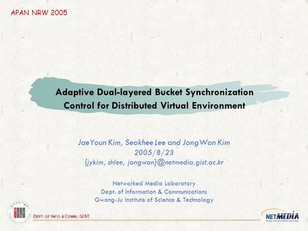 D EPT. OF I NFO. & C OMM., GIST Adaptive Dual-layered Bucket Synchronization Control for Distributed Virtual Environment JaeYoun Kim, Seokhee Lee and JongWon.