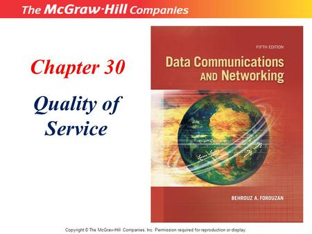 Chapter 30 Quality of Service Copyright © The McGraw-Hill Companies, Inc. Permission required for reproduction or display.