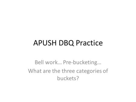 Bell work… Pre-bucketing… What are the three categories of buckets?