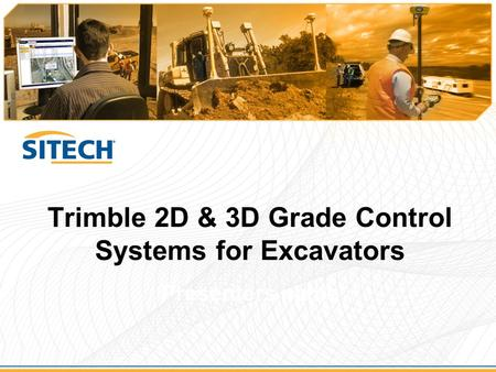 Trimble 2D & 3D Grade Control Systems for Excavators Presenters name.