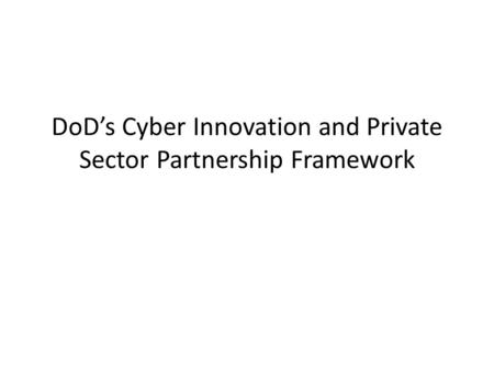 DoD's Cyber Innovation and Private Sector Partnership Framework.
