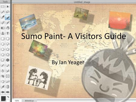 Sumo Paint- A Visitors Guide By Ian Yeager. Overview Demonstrate the basic properties of Sumo Paint Instruct how to apply these skills to an uploaded.