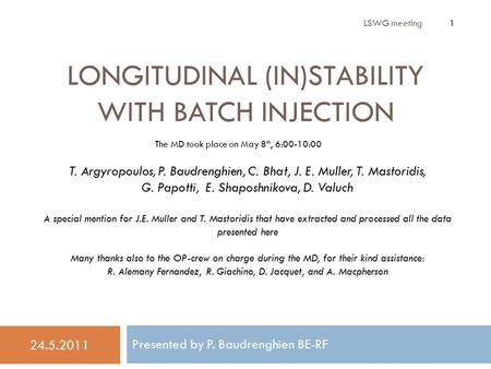 LONGITUDINAL (IN)STABILITY WITH BATCH INJECTION 24.5.2011 1 T. Argyropoulos, P. Baudrenghien, C. Bhat, J. E. Muller, T. Mastoridis, G. Papotti, E. Shaposhnikova,