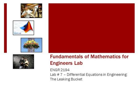 Fundamentals of Mathematics for Engineers Lab ENGR 2194 Lab # 7 – Differential Equations in Engineering: The Leaking Bucket.