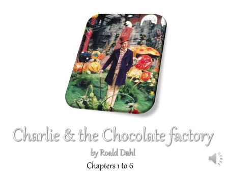 "Chapters 1 to 6 Chapter 1 : Here comes Charlie ""The whole of this family — the six grown-ups (count them) and little Charlie Bucket — live together in."