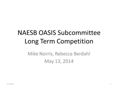 NAESB OASIS Subcommittee Long Term Competition Mike Norris, Rebecca Berdahl May 13, 2014 5/13/141.
