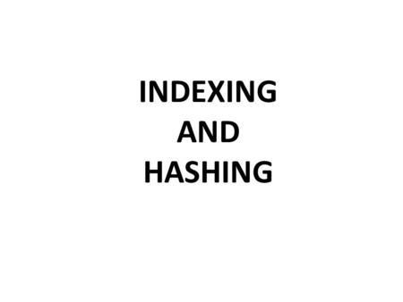 INDEXING AND HASHING.