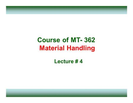 Course of MT- 362 Material Handling Lecture # 4. Bulk Material Handling Bulk material - General definition could be that Material ordered, stored, issued,