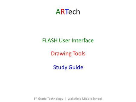 ARTech FLASH User Interface Drawing Tools Study Guide 8 th Grade Technology | Wakefield Middle School.