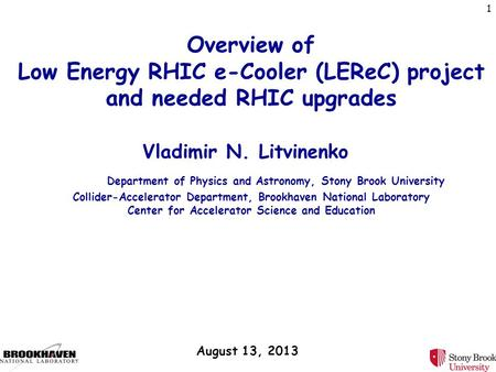 Overview of Low Energy RHIC e-Cooler (LEReC) project and needed RHIC upgrades Vladimir N. Litvinenko Department of Physics and Astronomy, Stony Brook.