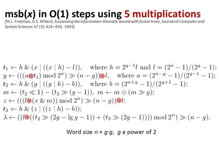 Msb(x) in O(1) steps using 5 multiplications Word size n = g∙g, g a power of 2 [M.L. Fredman, D.E. Willard, Surpassing the information-theoretic bound.