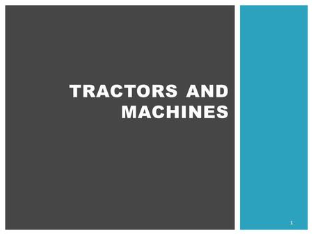 Tractors and machines.