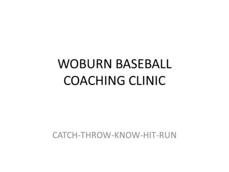 WOBURN BASEBALL COACHING CLINIC CATCH-THROW-KNOW-HIT-RUN.