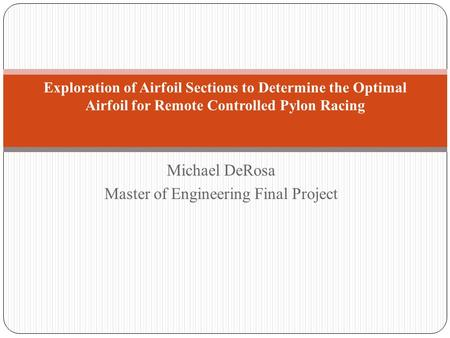 Michael DeRosa Master of Engineering Final Project Exploration of Airfoil Sections to Determine the Optimal Airfoil for Remote Controlled Pylon Racing.