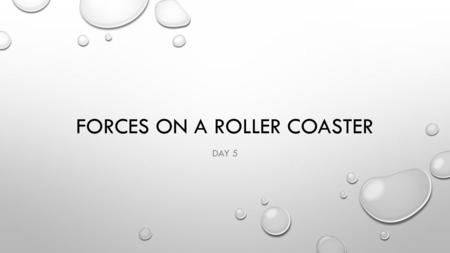 FORCES ON A ROLLER COASTER DAY 5. ESSENTIAL QUESTION WHAT FORCES CREATE THE THRILL OF A ROLLER COASTER RIDE?