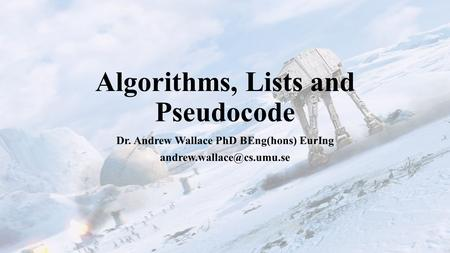 Algorithms, Lists and Pseudocode Dr. Andrew Wallace PhD BEng(hons) EurIng