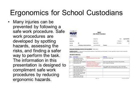 Ergonomics for School Custodians Many injuries can be prevented by following a safe work procedure. Safe work procedures are developed by spotting hazards,