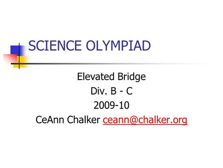 SCIENCE OLYMPIAD Elevated Bridge Div. B - C 2009-10 CeAnn Chalker