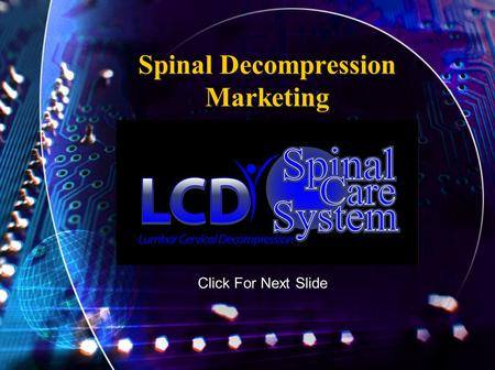 Spinal Decompression Marketing Click For Next Slide.