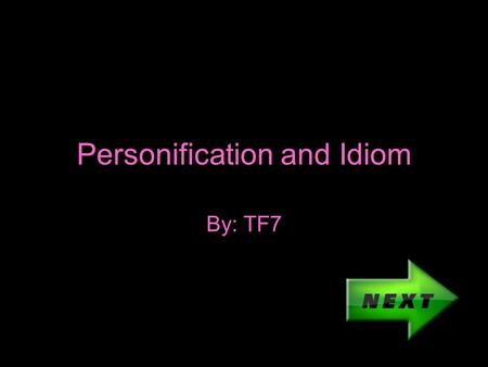 Personification and Idiom By: TF7. How to Play Read Question Click the best answer If wrong go back and try again If you need help click the help button.