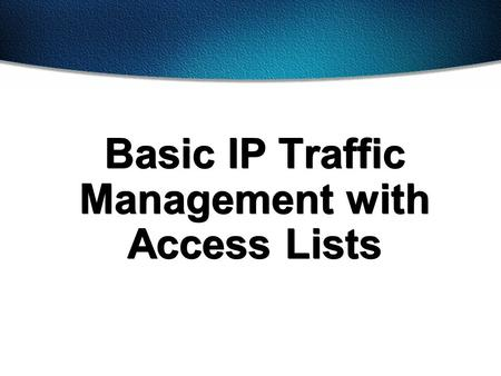 Basic IP Traffic Management with Access Lists