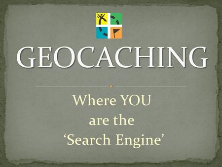 Where YOU are the 'Search Engine'. History……….. May 2 nd, 2000, the US announced it would make the 24 global satellite signals available for general use.