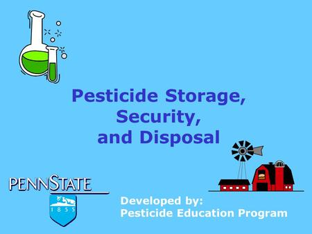 Pesticide Storage, Security, and Disposal Developed by: Pesticide Education Program.