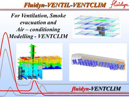 Fluidyn-VENTCLIM Fluidyn-VENTIL-VENTCLIMFluidyn-VENTIL-VENTCLIM For Ventilation, Smoke evacuation and Air – conditioning Modelling - VENTCLIM fluidyn-VENTCLIM.