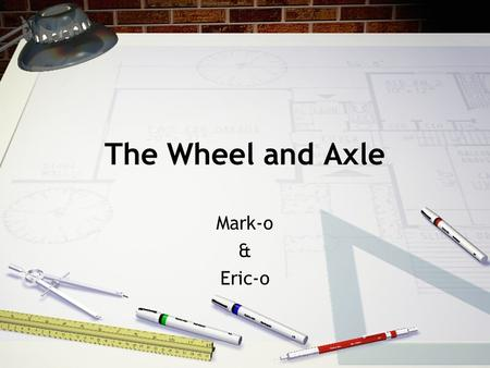 The Wheel and Axle Mark-o & Eric-o. What makes it a wheel and axle system? The wheel must be fixed to the axle. One rotation of the wheel equals one rotation.