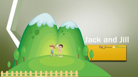 Jack and Jill. Jack and Jill went up the hill. Do they Walk carefully Or Run.