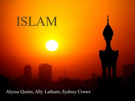 ISLAM Alyssa Quinn, Ally Latham, Sydney Crowe. Origin of Islam  Originated in the 7 th century  Muhammad was said to be a prophet of God around 610.