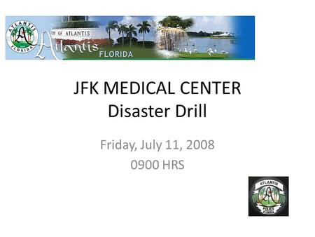 JFK MEDICAL CENTER Disaster Drill Friday, July 11, 2008 0900 HRS.