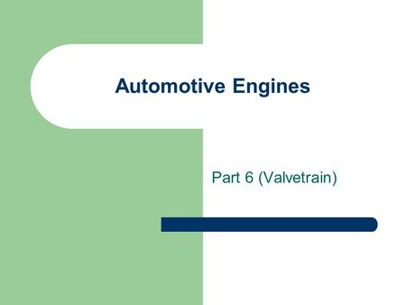 Automotive Engines Part 6 (Valvetrain). Valvetrain The collection of parts operate the valves. The Valvetrain includes the various parts that convert.