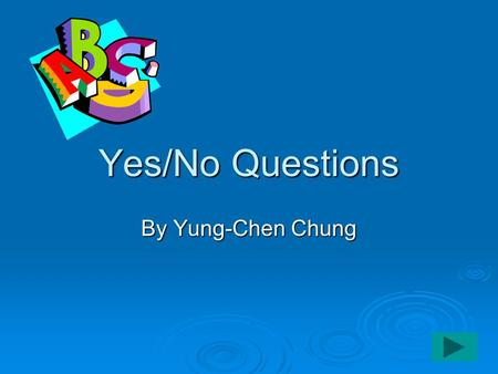 "Yes/No Questions By Yung-Chen Chung. What is a Yes/No question? AAAA Yes/No question wants either ""yes"" or ""no"" as an answer."