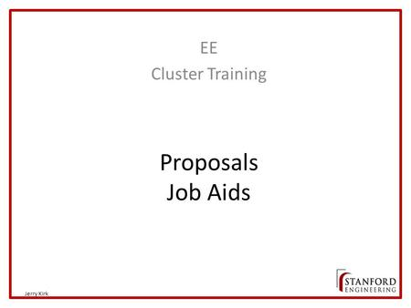 Proposals Job Aids EE Cluster Training Jerry Kirk.