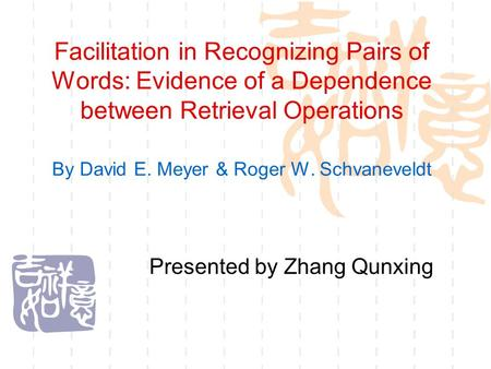 Facilitation in Recognizing Pairs of Words: Evidence of a Dependence between Retrieval Operations By David E. Meyer & Roger W. Schvaneveldt Presented by.