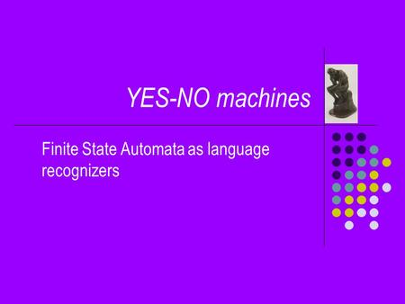 YES-NO machines Finite State Automata as language recognizers.