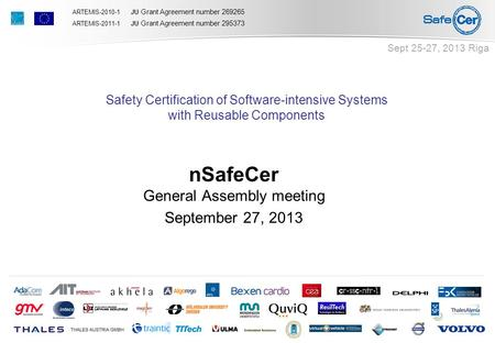 ARTEMIS-2010-1 JU Grant Agreement number 269265 ARTEMIS-2011-1 JU Grant Agreement number 295373 Safety Certification of Software-intensive Systems with.