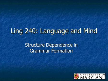 Ling 240: Language and Mind Structure Dependence in Grammar Formation.