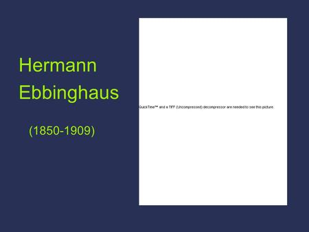 Hermann Ebbinghaus (1850-1909). Experiments on Memory First half of 20th century Methods based on associationism Strength of associations Forgetting Second.