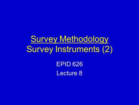 Survey Methodology Survey Instruments (2) EPID 626 Lecture 8.